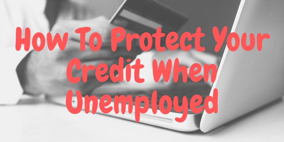 How To Protect Credit When Unemployed