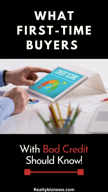 What First Time Home Buyers Need to Know About Bad Credit.